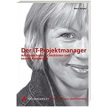 Der IT-Projektmanager . Arbeitstechniken, Checklisten und soziale Kompetenz (Die Integrata-Qualifizierung)