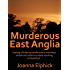 Murderous East Anglia: Casting a flickering candle over a miscellany of dark and nefarious deeds resulting in bloodshed...
