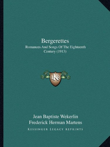 Bergerettes: Romances and Songs of the Eighteenth Century (1913)
