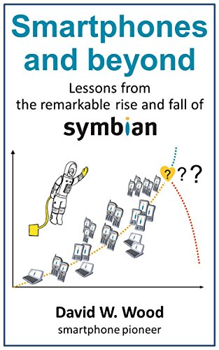 Smartphones and beyond: Lessons from the remarkable rise and fall of Symbian (English Edition) Symbian Os-smartphones