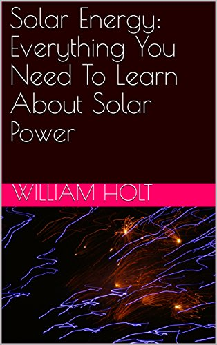 Solar Energy: Everything You Need To Learn About Solar Power (English Edition)