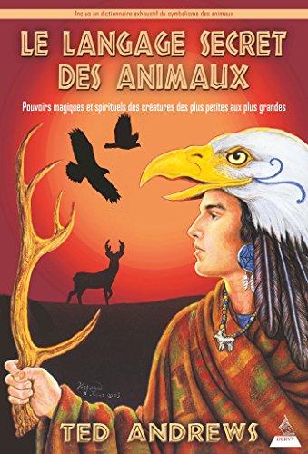 Le langage secret des animaux : Pouvoirs magiques et spirituels des créatures des plus petites aux plus grandes par Arnaud d'Apremont