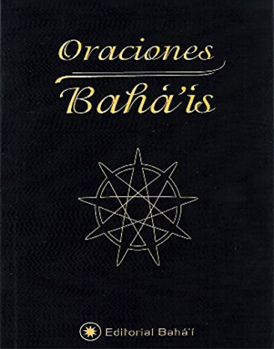 Oraciones Bahá'ís: Báb, Bahá'u'lláh y 'Abdu'l-Bahá por Bahá'u'lláh