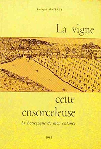 La Vigne cette ensorceleuse : La Bourgogne de mon enfance par Georges Maitret