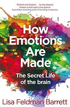 How Emotions Are Made: The Secret Life of the Brain by [Barrett, Lisa Feldman]