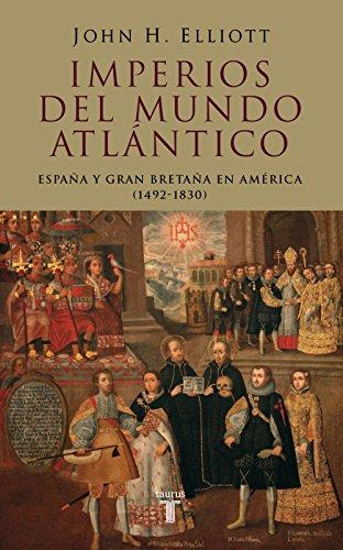 Imperios del mundo atlántico: España y Gran Bretaña en América (1492-1830) por John H. Elliott