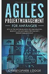 Agiles Projektmanagement für Anfänger: Erlernen der Grundlagen, der besten Methoden und der wichtigsten Begriffe für das beste Projektmanagement. Scrum einfach erklärt! Perfektes Umsetzen im Alltag! Taschenbuch
