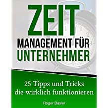 Zeitmanagement für Unternehmer: 25 Tipps und Tricks die wirklich funktionieren