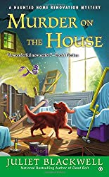 Murder on the House: A Haunted Home Renovation Mystery (Haunted Home Repair Mysteries)