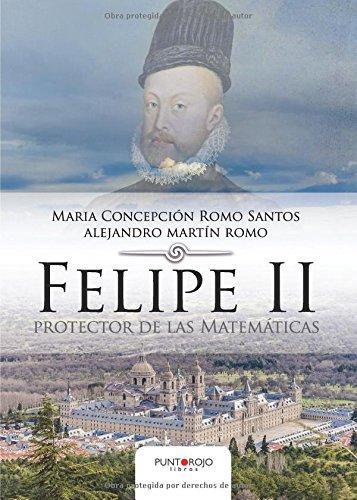 Felipe II protector de las Matemáticas por Maria Concepción Romo Santos