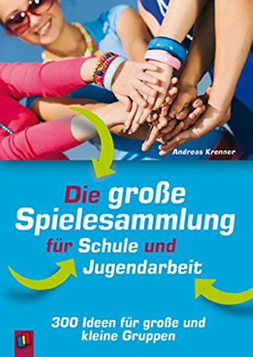 Die große Spielesammlung für Schule und Jugendarbeit: 300 Ideen für große und kleine (Gruppe Die Ideen)