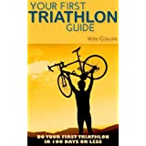 Your First Triathlon Guide:  Do Your First Triathlon in 100 Days or Less (English Edition)