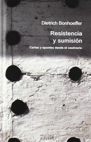 Descargar Libro Resistencia y sumisión: Cartas y apuntes desde el cautiverio (Peso de los días) de Dietrich Bonhoeffer