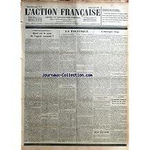 ACTION FRANCAISE (L') [No 95] du 05/04/1926 - L'ORDRE DE TUER DE MALVY - QUEL EST LE NOM DE L'AGENT ASSASSIN PAR LEON DAUDET - POUR LA BOURRIQUE VALOIS PAR L. D. - LA POLITIQUE - CRIME DE LESE-MAJESTE - LECON DE CHOSES - LA POULE AUX OEUFS D'OR - LE TEMPS EN ALARMES PAR A. D'Y. - GUSTAVE GEFFROY EST MORT PAR R. B. - L'ALLEMAGNE DIRIGE PAR TESTIS - LES AFFAIRES MAROCAINES - UNE CONFERENCE AU QUAI D'ORSAY - LA PROPAGANDE SILLONISTE A L'A. C. J. F. PAR G. LARPENT - ECHOS - A LA CHAMBRE - LES NOUVE