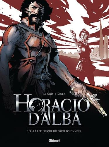 Horacio d'Alba - Tome 01 NE : La République du point d'honneur