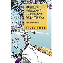 Mujeres indígenas en defensa de la tierra (Feminismos)