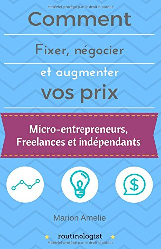 Comment fixer, négocier et augmenter vos prix: micro-entrepreneurs, freelances et indépendants