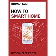 How To Smart Home: A Step by Step Guide for Smart Homes & Building Automation (5th Edition) (English Edition)
