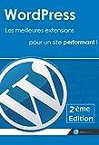 Telecharger Livres Wordpress Les meilleures extensions pour un site performant 2eme Edition Realiser un site sous wordpress avec une selection des meilleurs plugins (PDF,EPUB,MOBI) gratuits en Francaise