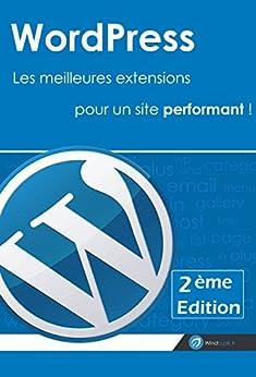 Wordpress : Les meilleures extensions pour un site performant ! [2ème Edition]: Réaliser un site sous wordpress avec une sélection des meilleurs plugins par [L'Hostis, Régis]