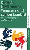 Wenn ein Kind schwer krank ist: Über den Umgang mit der Wahrheit (suhrkamp taschenbuch) bei Amazon bestellen