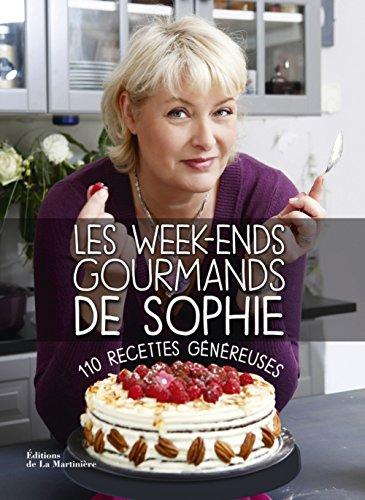 Les Week-ends gourmands de Sophie. 110 recettes généreuses