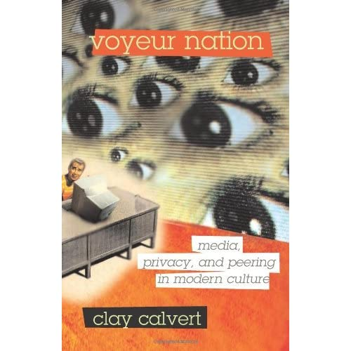 [Voyeur Nation: Media, Privacy, and Peering in Modern Culture (Critical Studies in Communication and in Cultural Industries)] [By: Calvert, Clay] [October, 2008]
