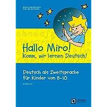 Hallo Miro! Komm, wir lernen Deutsch A1. Übungsbuch mit Lösungsschlüssel. Europäischer Referenzrahmen: A1 - Übungsbuch mit Lösungsschlüssel
