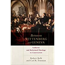 Between Wittenberg and Geneva: Lutheran and Reformed Theology in Conversation