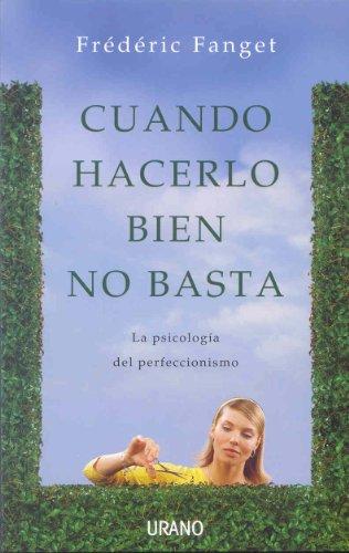Descargar Libro Cuando hacerlo bien no basta: La psicología del perfeccionismo (Crecimiento personal) de Frédéric Fanget