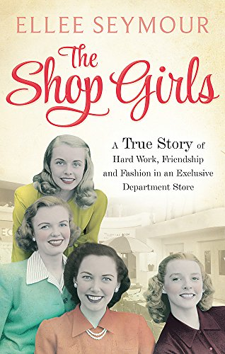 The Shop Girls: A True Story of Hard Work, Friendship and Fashion in an Exclusive 1950s Department Store - Großhandel Girls Fashion