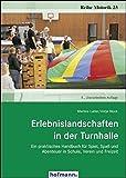 Erlebnislandschaften in der Turnhalle: Ein praktisches Handbuch für Spiel, Spaß und Abenteuer in Schule, Verein und Freizeit (Reihe Motorik)