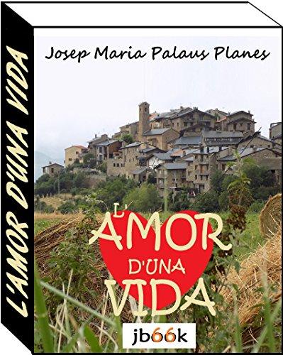 L'AMOR D'UNA VIDA  (Catalan Edition) por JOSEP MARIA PALAUS PLANES