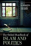 The Oxford Handbook of Islam and Politics (Oxford Handbooks)