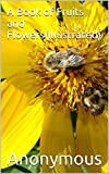 Gifts Flowers Food Best Deals - A Book of Fruits and Flowers(Illustrated) (English Edition)