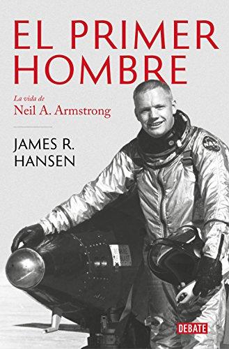 El primer hombre: La vida de Neil A. Armstrong por James R. Hansen