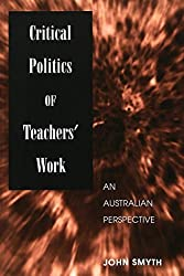 Critical Politics of Teachers' Work: An Australian Perspective (Counterpoints Studies in the Postmodern Theory of Education) by John Smyth (2001-08-01)