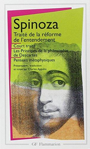 Oeuvres, Tome 1 : Court trait, Trait de la rforme de l'entendement, Principes de la philosophie de Descartes, Penses mtaphysiques
