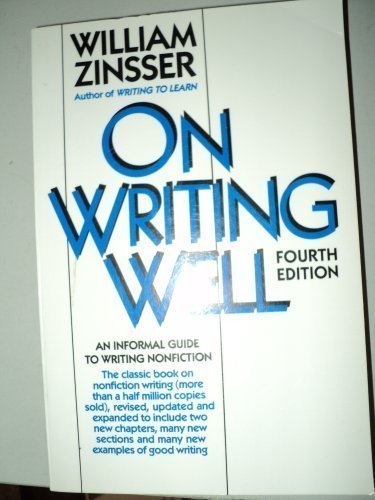 On Writing Well: An Informal Guide to Writing Nonfiction by William Knowlton Zinsser (1991-12-01)