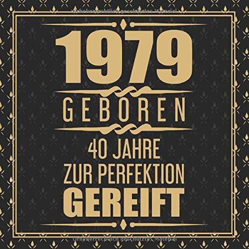 1979 Geboren 40 Jahre Zur Perfektion Gereift: Geschenkidee 40. Geburtstag Gästebuch   40 Jahre Geschenk Gold Schwarz   Vierzig Geburtstagsparty Frauen ... - zum Eintragen von Wünschen mit 120 Seiten