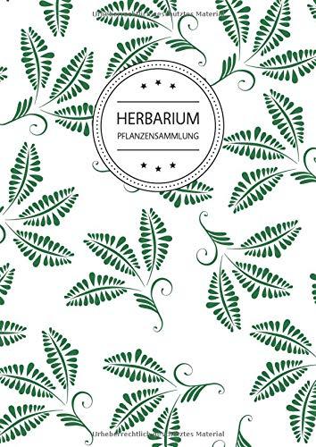 Herbarium Pflanzensammlung: Herbarium Leer A4 - Pflanzen Sammeln, Bestimmen, Aufbewahren - 110 Seiten Papier Weiß - Pflanzenbestimmung - Motiv: Blumen Blüten Muster Natur Grün - Seite Sammeln