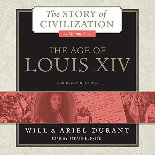 The Age of Louis XIV: A History of European Civilization in the Period of Pascal, Moliere, Cromwell, Milton, Peter the Great, Newton, and Spinoza, 1648-1715: 0 (Story of Civilization (Audio))