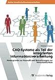CAQ-Systeme als Teil der integrierten Informationsverarbeitung: Hintergründe zur Auswahl und Betrachtungen zur Wirtschaftlichkeit by Christian Schuster (2014-10-07)