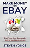 Make Money on eBay: Start Your Own Business by Selling Used Laptop Parts (English Edition)