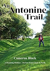 An Antonine Trail: A Roaming Holiday: on Foot from Clyde to Forth