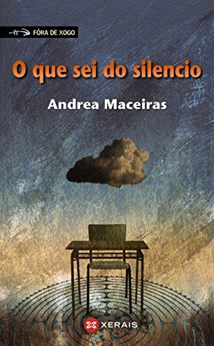 O que sei do silencio (Infantil E Xuvenil - Fóra De Xogo E-Book) (Galician Edition) por Andrea Maceiras