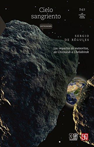 CIELO SANGRIENTO Los impactos de meteoritos, de  Chicxulub a Cheliábinsk (La Ciencia para Todos) por SERGIO DE RÉGULES