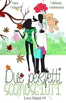 Due perfetti sconosciuti (Love Match Vol. 4) di [Pratesi, Sara, Andreozzi, Fabiana]