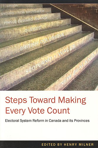 Making Every Vote Count: Reassing Canada's Electoral System