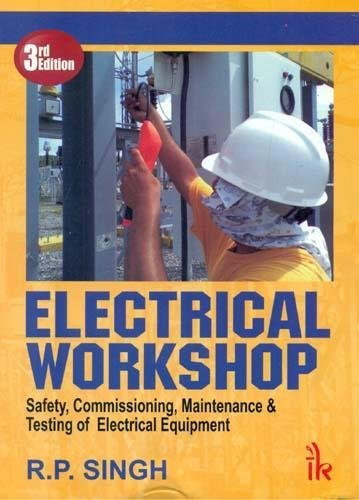 Electrical Workshop: Safety, Commissioning, Maintenance & Testing of Electrical Equipment